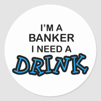 Need a Drink - Banker Classic Round Sticker
