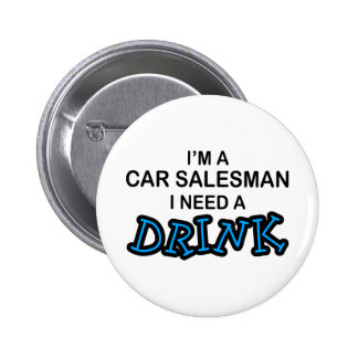 Need a Drink - Car Salesman 6 Cm Round Badge