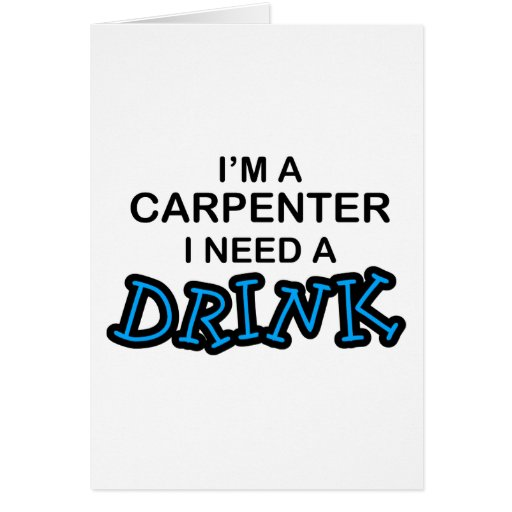 Need a Drink - Carpenter Card