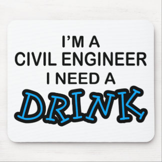 Need a Drink - Civil Engineer Mouse Pad