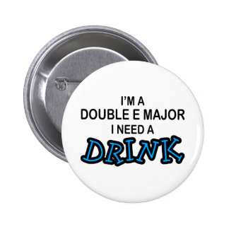 Need a Drink - Double E Major Pinback Button