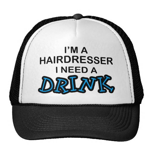 Need a Drink - Hairdresser Cap