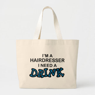 Need a Drink - Hairdresser Large Tote Bag