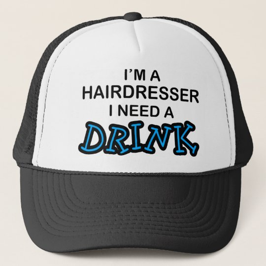 Need a Drink - Hairdresser Trucker Hat
