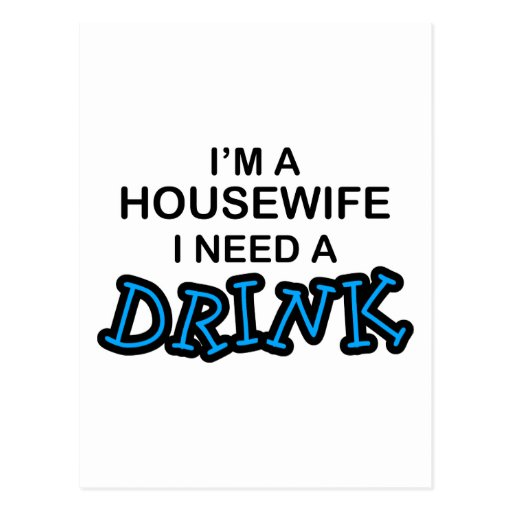 Need a Drink - Housewife Post Cards