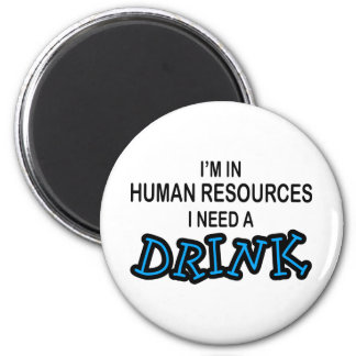 Need a Drink - Human Resources Magnet