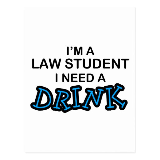 Need a Drink - Law Student