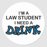 Need a Drink - Law Student Round Sticker