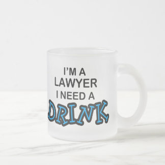 Need a Drink - Lawyer Frosted Glass Mug