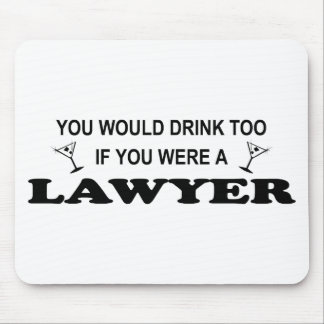 Need a Drink - Lawyer Mouse Pad