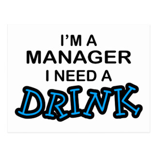 Need a Drink - Manager Post Cards