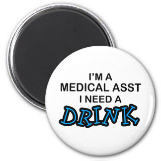 Need a Drink - Medical Asst 6 Cm Round Magnet