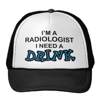 Need a Drink - Radiologist Cap