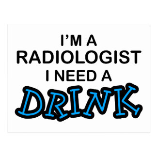 Need a Drink - Radiologist Postcard