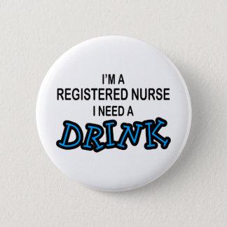 Need a Drink - Registered Nurse 6 Cm Round Badge