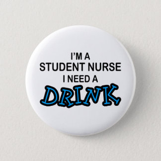 Need a Drink - Student Nurse 6 Cm Round Badge