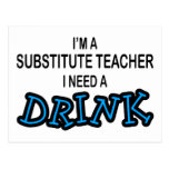 Need a Drink - Substitute Teacher Post Card