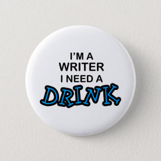Need a Drink - Writer 6 Cm Round Badge