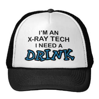 Need a Drink - X-Ray Tech Cap