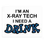 Need a Drink - X-Ray Tech Post Card