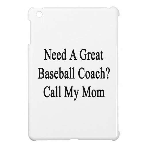 Need A Great Baseball Coach Call My Mom iPad Mini Cover