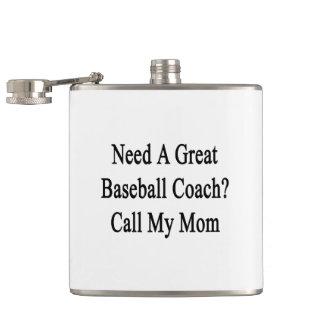 Need A Great Baseball Coach Call My Mom Flasks