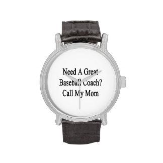 Need A Great Baseball Coach Call My Mom Wrist Watches
