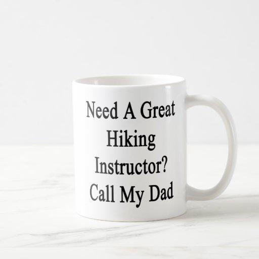 Need A Great Hiking Instructor Call My Dad Coffee Mug