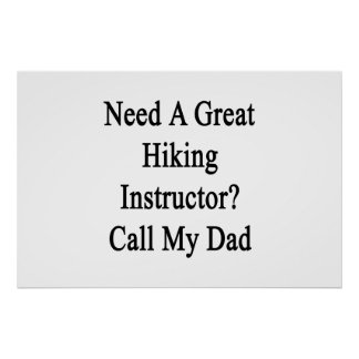 Need A Great Hiking Instructor Call My Dad Print