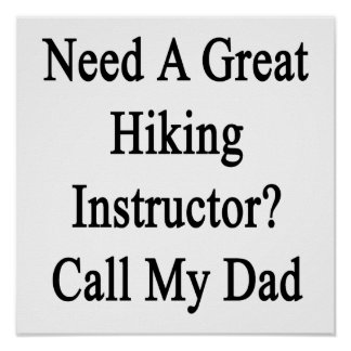Need A Great Hiking Instructor Call My Dad Poster
