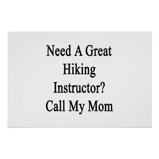 Need A Great Hiking Instructor Call My Mom Poster