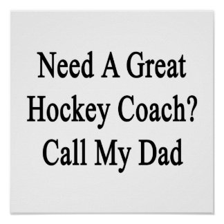 Need A Great Hockey Coach Call My Dad Poster