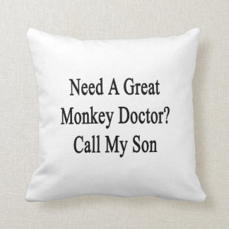 Need A Great Monkey Doctor Call My Son Cushion