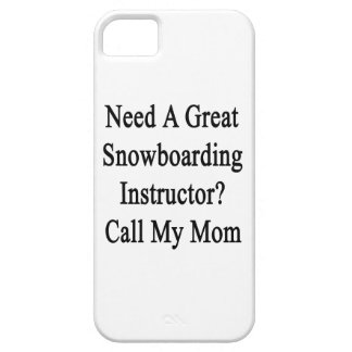 Need A Great Snowboarding Instructor Call My Mom iPhone 5/5S Covers
