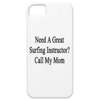 Need A Great Surfing Instructor Call My Mom iPhone 5 Cover
