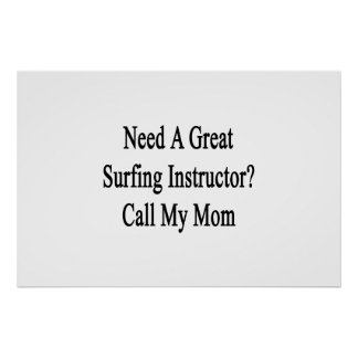 Need A Great Surfing Instructor Call My Mom Posters