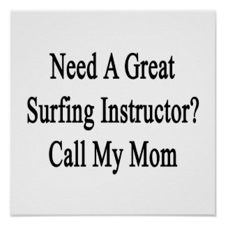 Need A Great Surfing Instructor Call My Mom Poster