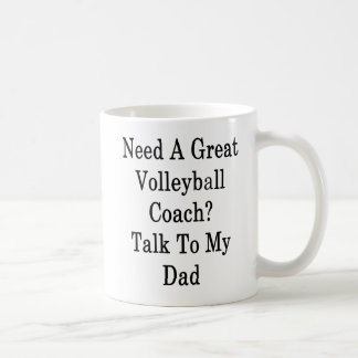 Need A Great Volleyball Coach Talk To My Dad Coffee Mug