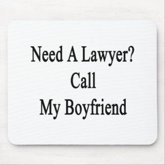 Need A Lawyer Call My Boyfriend Mousepad