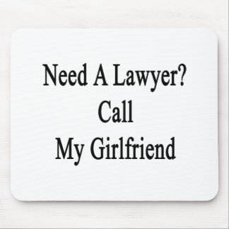 Need A Lawyer Call My Girlfriend Mousepads