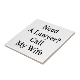 Need A Lawyer Call My Wife Ceramic Tiles