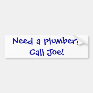 Need a plumber?Call Joe! Bumper Sticker