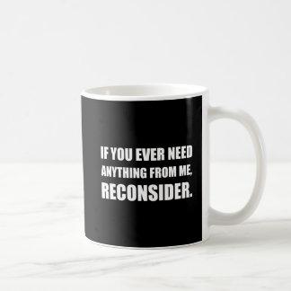 Need Anything Reconsider Coffee Mug