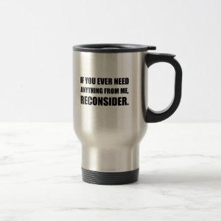 Need Anything Reconsider Travel Mug