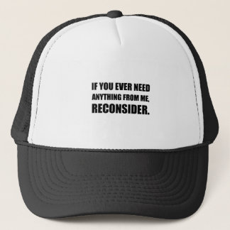 Need Anything Reconsider Trucker Hat