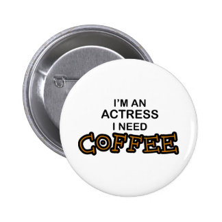 Need Coffee - Actress Pinback Button