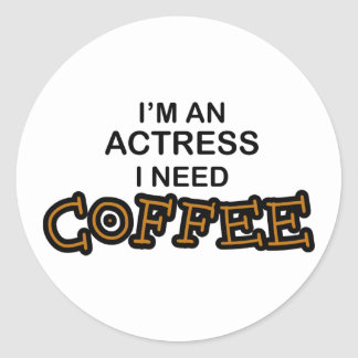 Need Coffee - Actress Round Sticker