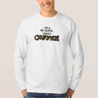 Need Coffee - B-Girl T-Shirt
