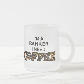 Need Coffee - Banker Frosted Glass Coffee Mug