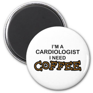 Need Coffee - Cardiologist 6 Cm Round Magnet